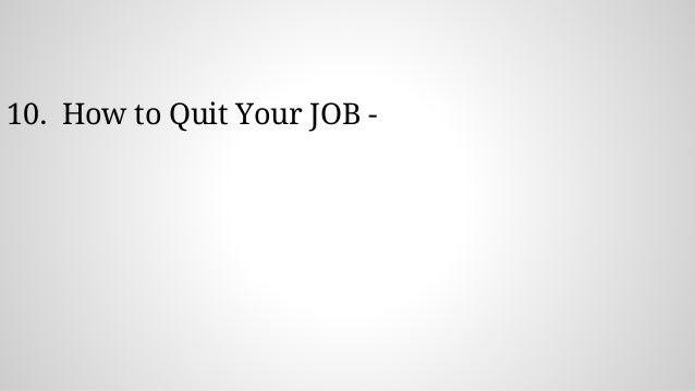10. How to Quit Your JOB -