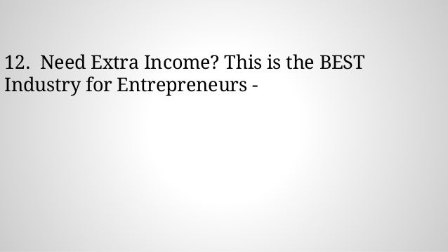 12. Need Extra Income? This is the BEST Industry for Entrepreneurs -