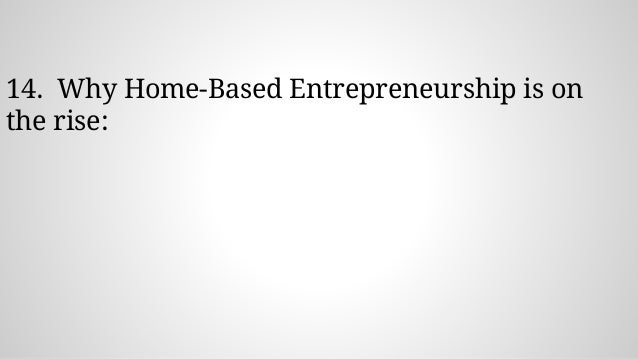 14. Why Home-Based Entrepreneurship is on the rise: