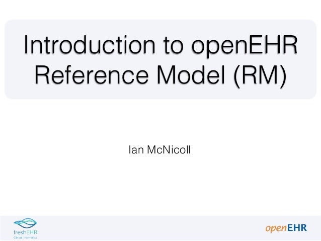 Ian McNicoll Introduction to openEHR Reference Model (RM)