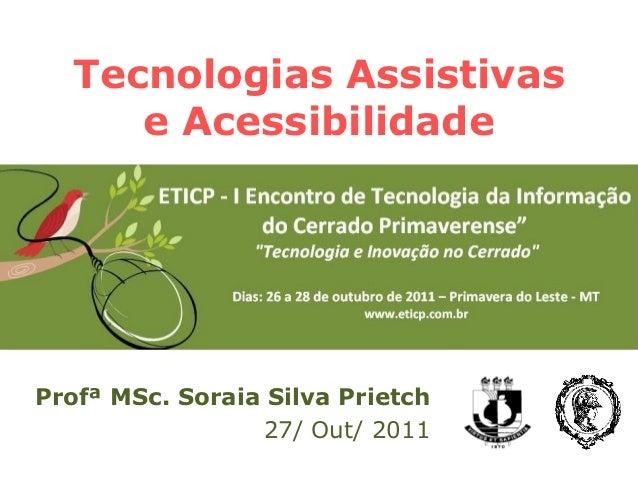 Tecnologias Assistivas      e AcessibilidadeProfª MSc. Soraia Silva Prietch                 27/ Out/ 2011