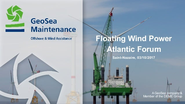 Floating Wind Power Atlantic Forum Saint-Nazaire, 03/10/2017 A GeoSea company & Member of the DEME Group
