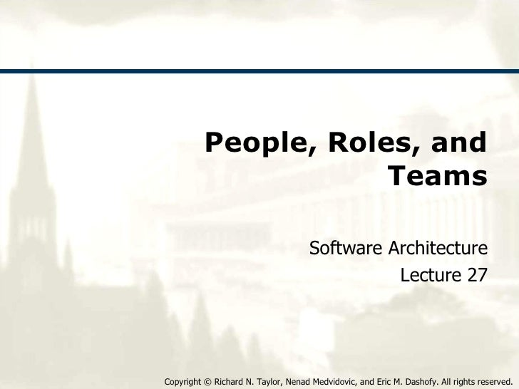 People, Roles, and Teams Software Architecture Lecture 27