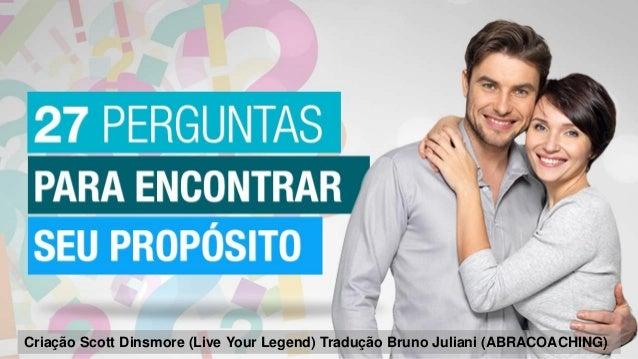 Criação Scott Dinsmore (Live Your Legend) Tradução Bruno Juliani (ABRACOACHING)
