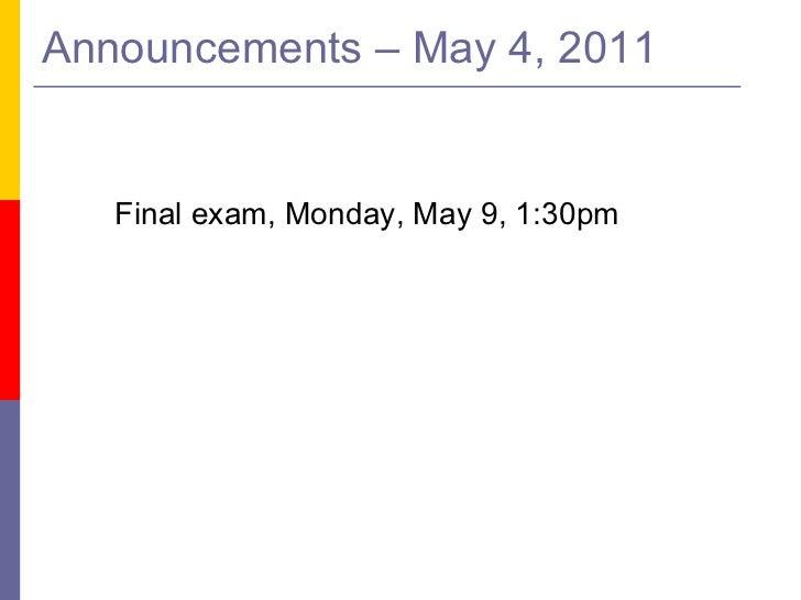 Announcements – May 4, 2011 <ul><li>Final exam, Monday, May 9, 1:30pm </li></ul>