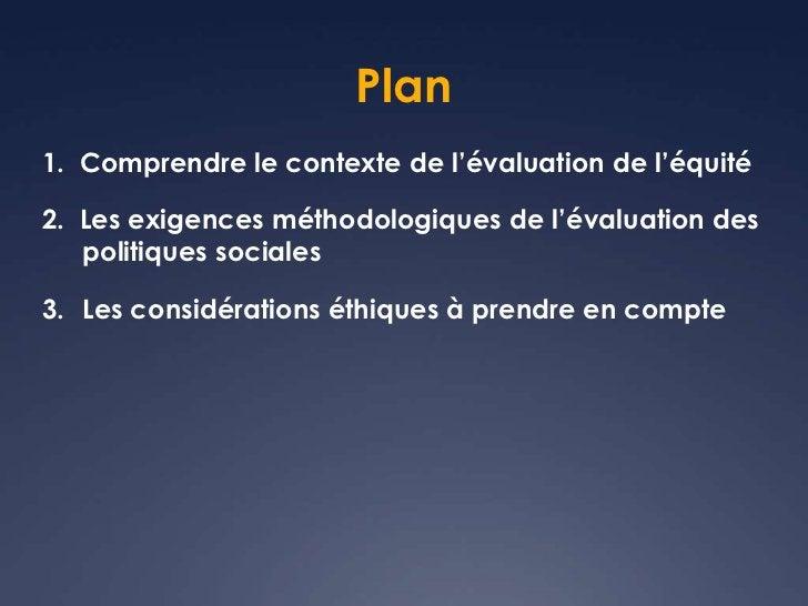Plan1. Comprendre le contexte de l'évaluation de l'équité2. Les exigences méthodologiques de l'évaluation des   politiques...