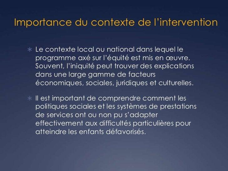 Importance du contexte de l'intervention   Le contexte local ou national dans lequel le    programme axé sur l'équité est...