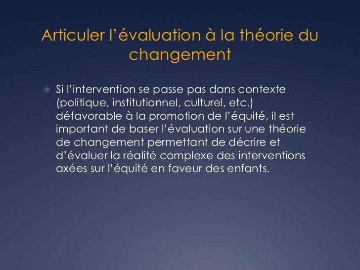 Articuler l'évaluation à la théorie du             changement Si l'intervention se passe pas dans contexte  (politique, i...