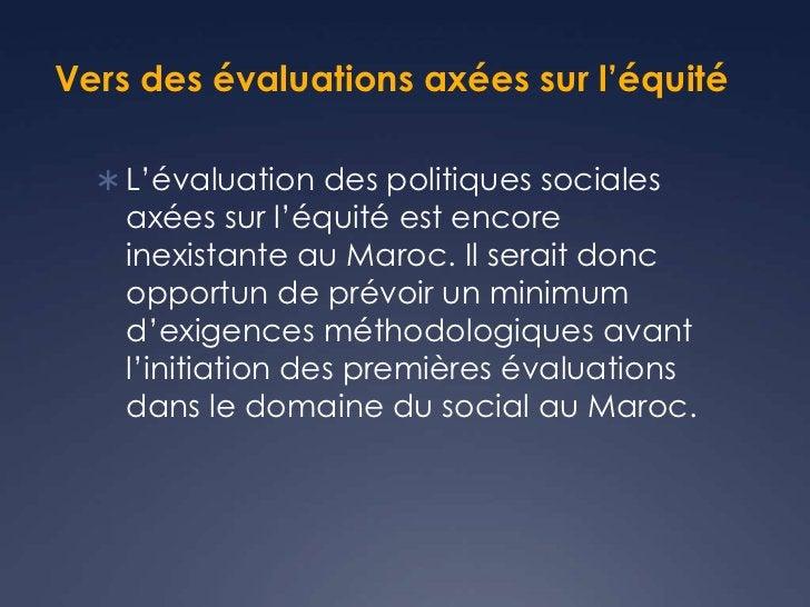 Vers des évaluations axées sur l'équité   L'évaluation des politiques sociales    axées sur l'équité est encore    inexis...