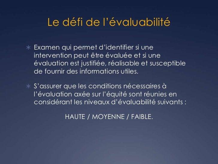Le défi de l'évaluabilité Examen qui permet d'identifier si une  intervention peut être évaluée et si une  évaluation est...