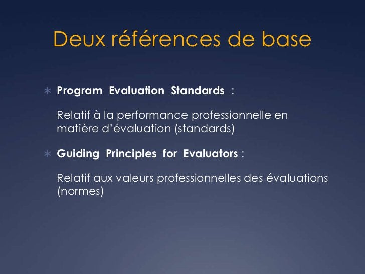 Deux références de base Program Evaluation Standards :  Relatif à la performance professionnelle en  matière d'évaluation...