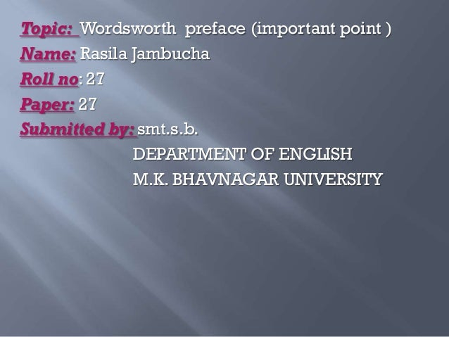 Topic: Wordsworth preface (important point ) Name: Rasila Jambucha Roll no: 27 Paper: 27 Submitted by: smt.s.b. DEPARTMENT...