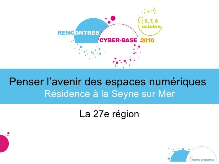 Penser l'avenir des espaces numériques   Résidence à la Seyne sur Mer La 27e région