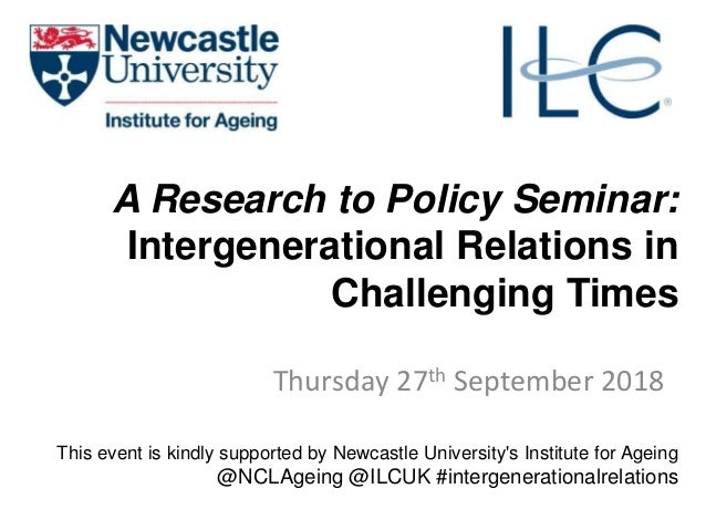 A Research to Policy Seminar: Intergenerational Relations in Challenging Times Thursday 27th September 2018 This event is ...
