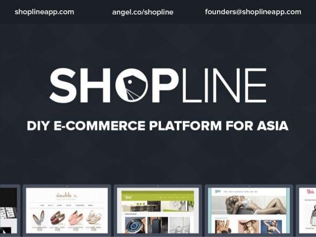 shop| ineapp. com ange| .co/ shopline founders@shop| ineapp. com  SH©PL| NE  DIY E-COMMERCE PLATFORM FOR ASIA