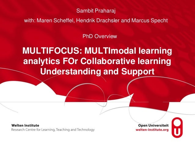 MULTIFOCUS: MULTImodal learning analytics FOr Collaborative learning Understanding and Support Sambit Praharaj with: Maren...