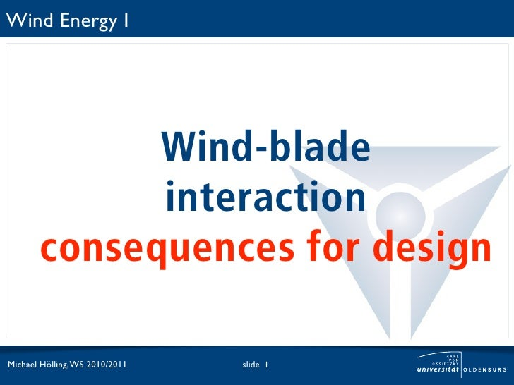 Wind Energy I             Wind-blade             interaction       consequences for designMichael Hölling, WS 2010/2011   ...