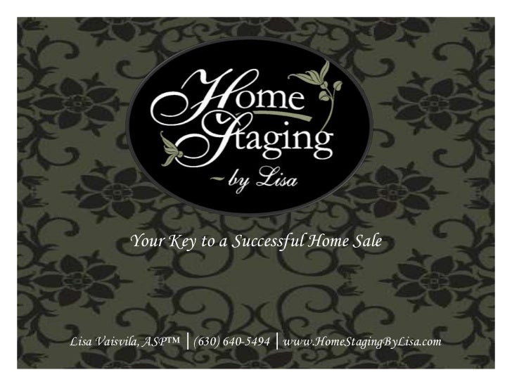 Your Key to a Successful Home Sale <br />Lisa Vaisvila, ASP™ │(630) 640-5494 │www.HomeStagingByLisa.com <br />
