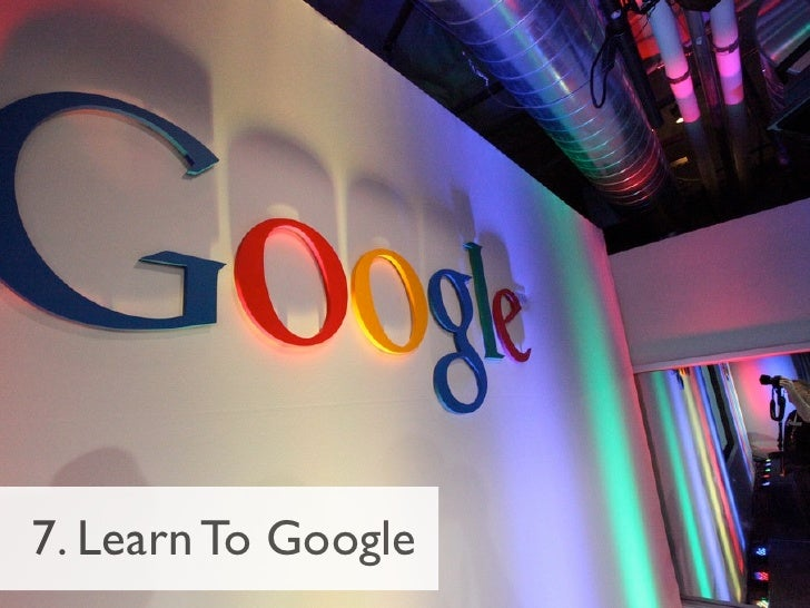 7. Learn To Google