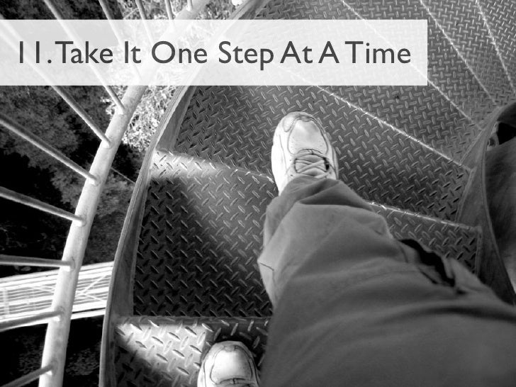 11. Take It One Step At A Time