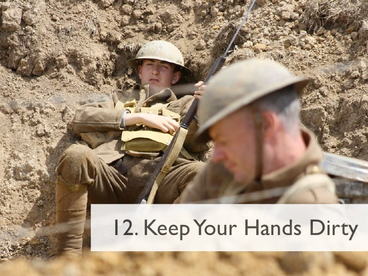 12. Keep Your Hands Dirty
