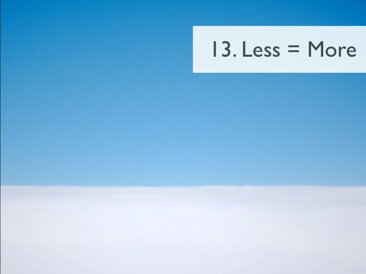 13. Less = More