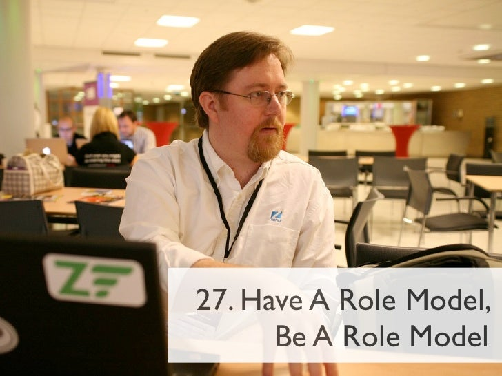 27. Have A Role Model,      Be A Role Model