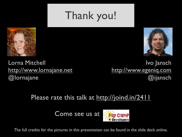 Thank you!Lorna Mitchell                                                           Ivo Janschhttp://www.lornajane.net     ...