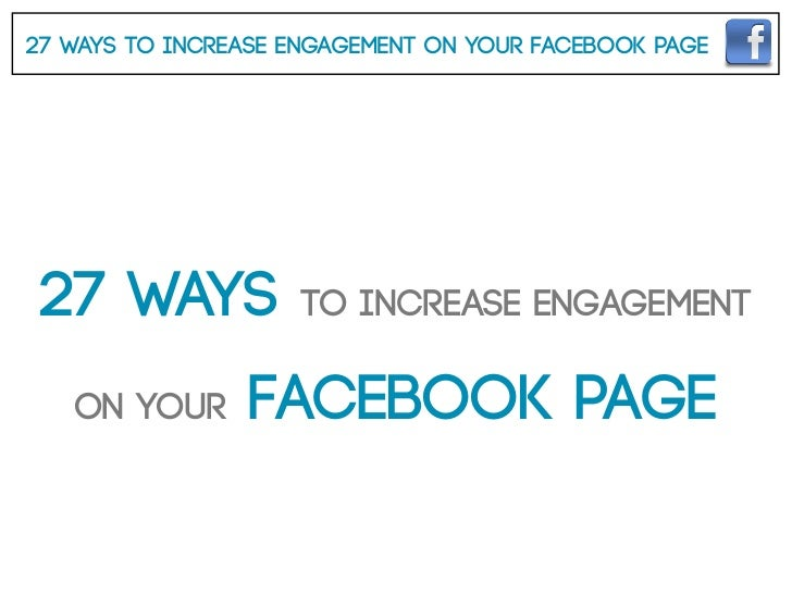 27 Ways To Increase Engagement On Your Facebook Page 27 Ways            To Increase Engagement   On Your      Facebook Page