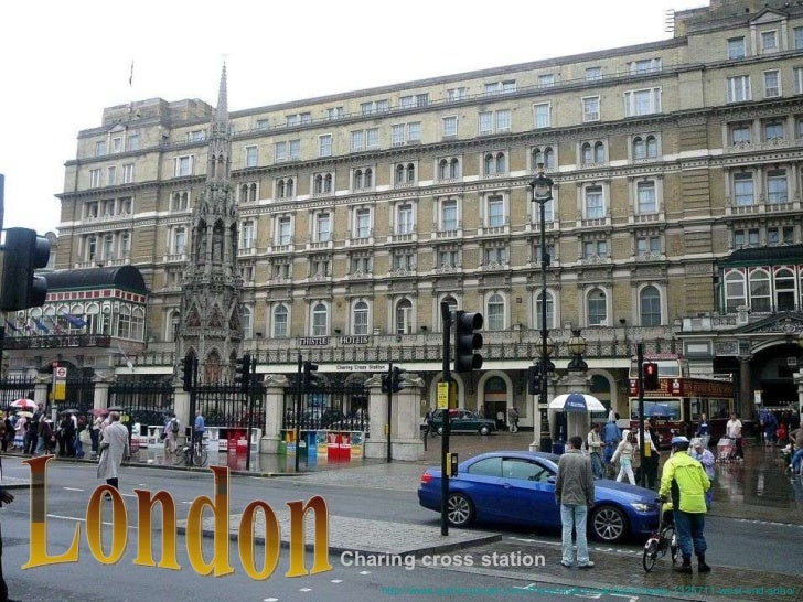London Charing cross station  http://www.authorstream.com/Presentation/sandamichaela-1325711-west-end-soho/