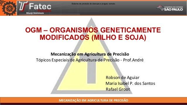 MECANIZAÇÃO EM AGRICULTURA DE PRECISÃO OGM – ORGANISMOS GENETICAMENTE MODIFICADOS (MILHO E SOJA) Mecanização em Agricultur...