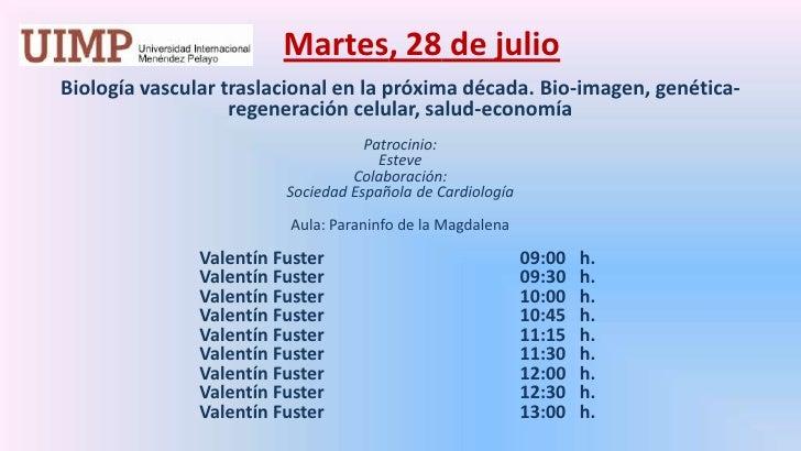 Martes, 28de julio<br />Biología vascular traslacional en la próxima década. Bio-imagen, genética-regeneración celular, s...
