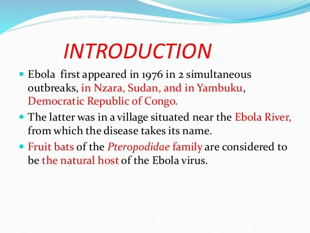 an introduction to ebola virus and its characteristics The current outbreak of ebola virus in west africa has become a  the present  review focuses on the main features related to the ebola virus, its transmission,  pathogenesis, treatment and control forms  introduction the.
