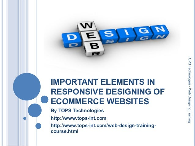 IMPORTANT ELEMENTS IN RESPONSIVE DESIGNING OF ECOMMERCE WEBSITES By TOPS Technologies http://www.tops-int.com http://www.t...