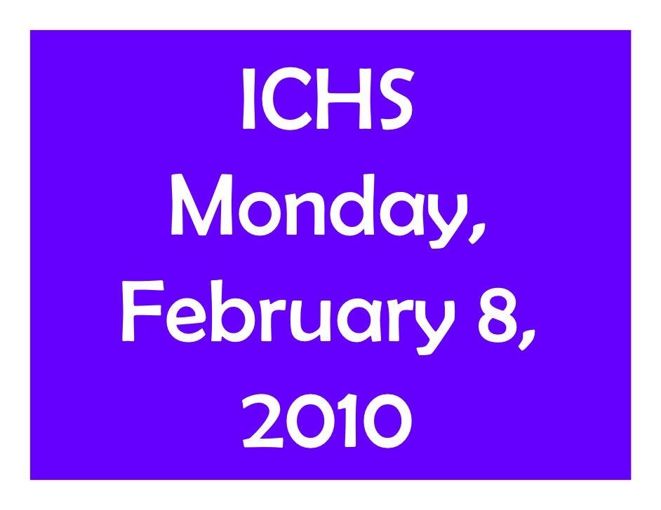 ICHS  Monday, February 8,    2010
