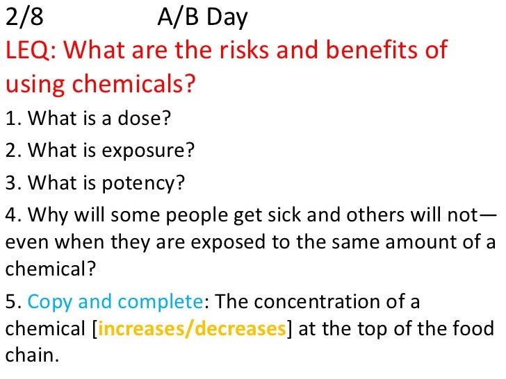 2/8         A/B DayLEQ: What are the risks and benefits ofusing chemicals?1. What is a dose?2. What is exposure?3. What is...