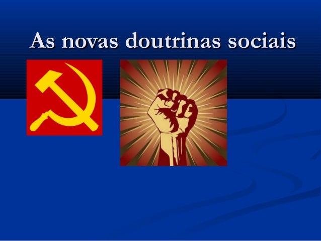 As novas doutrinas sociaisAs novas doutrinas sociais