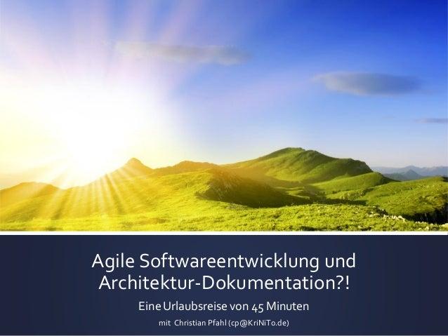 Agile Softwareentwicklung und Architektur-Dokumentation?! Eine Urlaubsreise von 45 Minuten mit Christian Pfahl (cp@KriNiTo...
