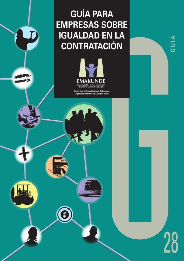 128 Guía para empresas sobre igualdad en la contratación Eusko Jaurlaritzako Erakunde Autonomoa Organismo Autónomo del Gob...