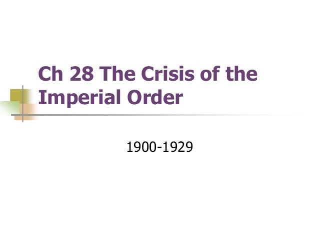 Ch 28 The Crisis of the Imperial Order 1900-1929