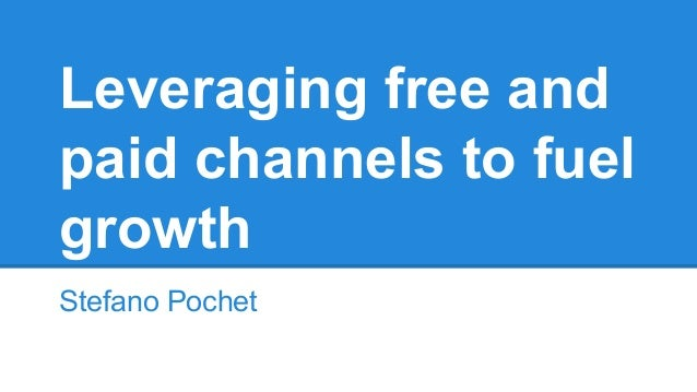 Stefano Pochet Leveraging free and paid channels to fuel growth