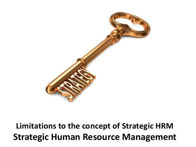 Limitations to the concept of Strategic HRM Strategic Human Resource Management
