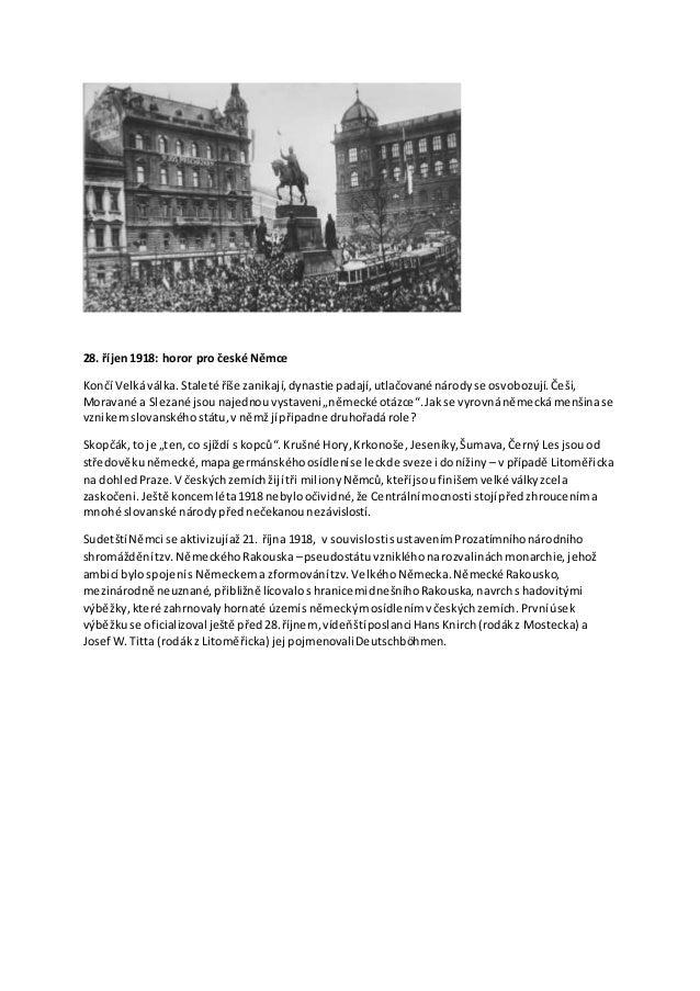28. říjen1918: horor pro české Němce Končí Velkáválka.Staleté říše zanikají,dynastie padají,utlačované národyse osvobozují...
