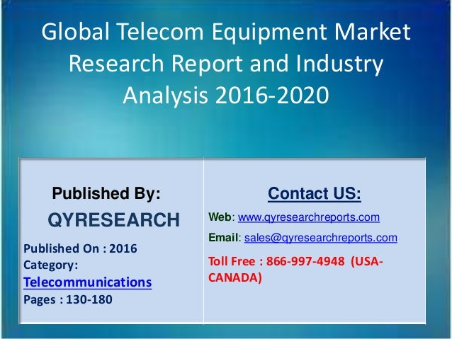 Global Telecom Equipment Market Research Report and Industry Analysis 2016-2020 Published By: QYRESEARCH Published On : 20...