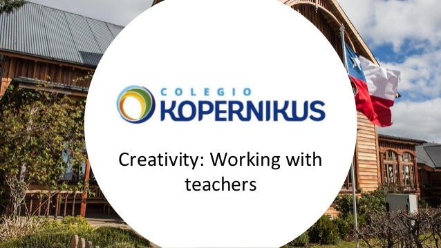 Creativity: Working with teachers