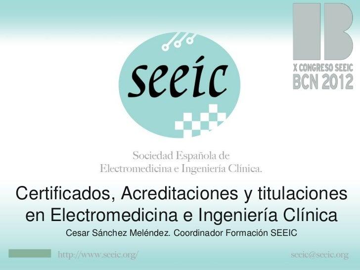 Certificados, Acreditaciones y titulaciones en Electromedicina e Ingeniería Clínica      Cesar Sánchez Meléndez. Coordinad...
