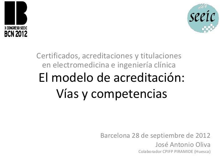 Certificados, acreditaciones y titulaciones en electromedicina e ingeniería clínicaEl modelo de acreditación:   Vías y com...