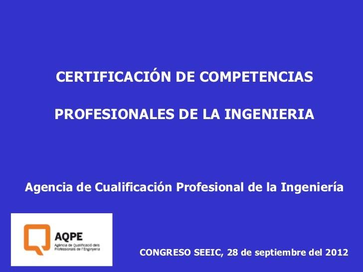 CERTIFICACIÓN DE COMPETENCIAS    PROFESIONALES DE LA INGENIERIAAgencia de Cualificación Profesional de la Ingeniería      ...