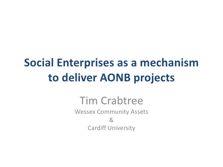 Social Enterprises as a mechanism     to deliver AONB projects          Tim Crabtree         Wessex Community Assets      ...