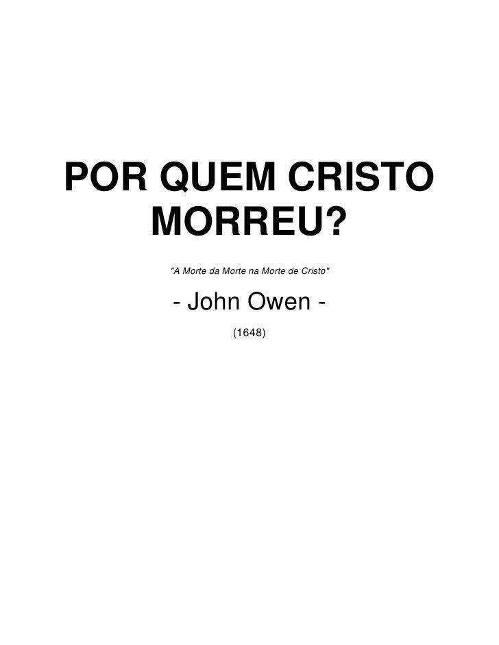 """POR QUEM CRISTO    MORREU?     """"A Morte da Morte na Morte de Cristo""""       - John Owen -                   (1648)"""